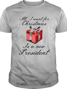 All I Want For Christmas Is A New President shirt