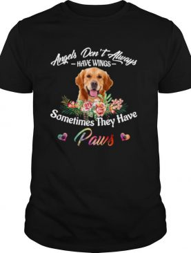Angels Don't Always Have Wings Golden Retriever Sometimes They Have Paws shirt