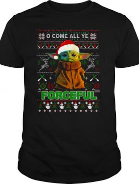 Baby Yoda O Come All Ye Forceful Ugly Merry Christmas shirt