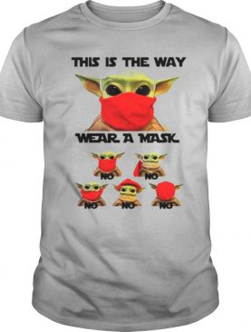 Baby Yoda grogu this is the way wear a mask shirt