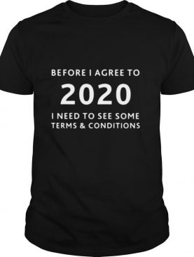 Before I agree to 2020 I need to see some terms and condition shirt