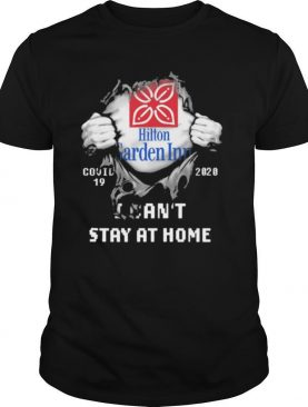Blood inside me Hilton Garden Inn covid 19 2020 I cant stay at home shirt