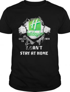 Blood inside me Holiday Inn covid 19 2020 I cant stay at home shirt