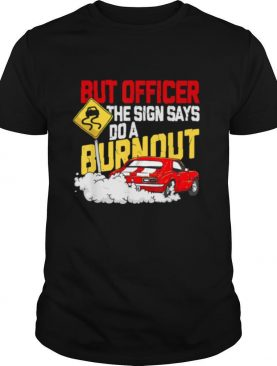 But officer the sign says do a burnout shirt