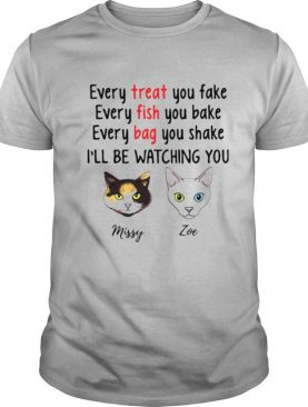 Cat Every Treat You Fake Every Fish You Bake I'll Be Watching You shirt