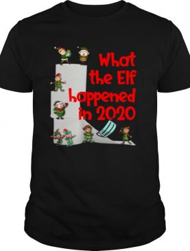 Christmas 2020 Elves What The Elf Happened in 2020 shirt