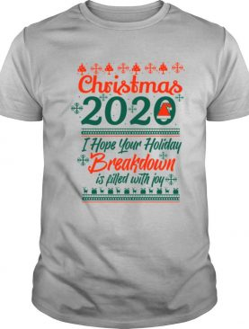Christmas 2020 I Hoper Your Holiday Breakdown Is Filled With Joy Hat Santa shirt