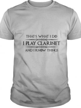 Clarinet Player Gifts I Play Clarinet Know Things shirt