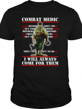 Combat Medic They Call Out To Me I WIll Always Come For Them shirt