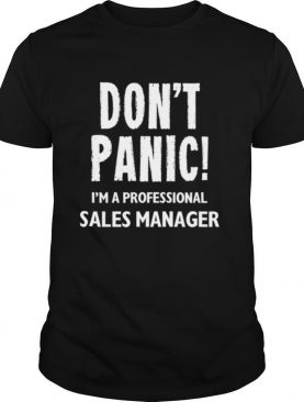 Don't Panic I'm A Professional Sales Manager shirt