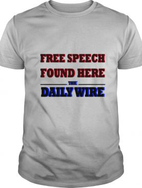 Free Speech Found Here The Daily Wire shirt