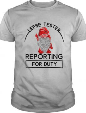 Gnomes Lefse Tester Reporting For Duty shirt