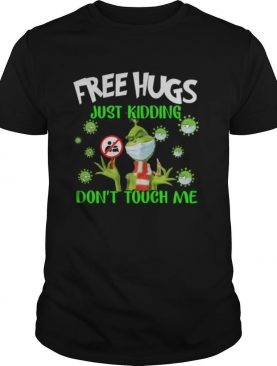 Grinch Free Hugs Just Kidding Don't Touch Me shirt