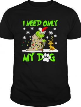 Grinch and Max I need only my dog Christmas shirt