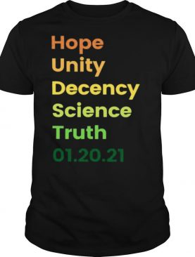 Hope Unity Decency Science Truth 01.20.21 shirt