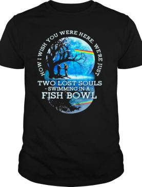 How I Wish You Were Here We're Just Two Lost Souls Swimming In A Fish Bowl Lgbt Pink Floyd shirt