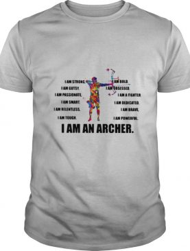 I Am Strong Bold Custy Obesessed Passionate Fighter Smart Dedicated Relemtless Brave Tough Powerful I Am An Excavator Archer shirt