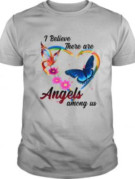 I Believe There Are Angles Among Us shirt
