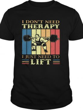 I Don't Need Therapy I Just Need To Lift Weight Light Vintage shirt