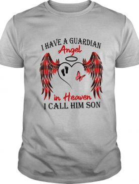 I Have A Guardian Angel In Heaven I Call Him Son shirt