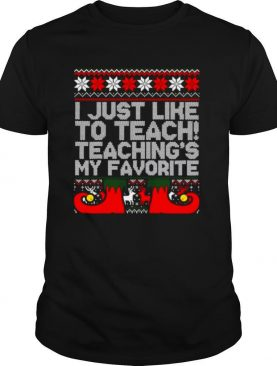 I Just Like To Teach Teaching's My Favorite Ugly shirt