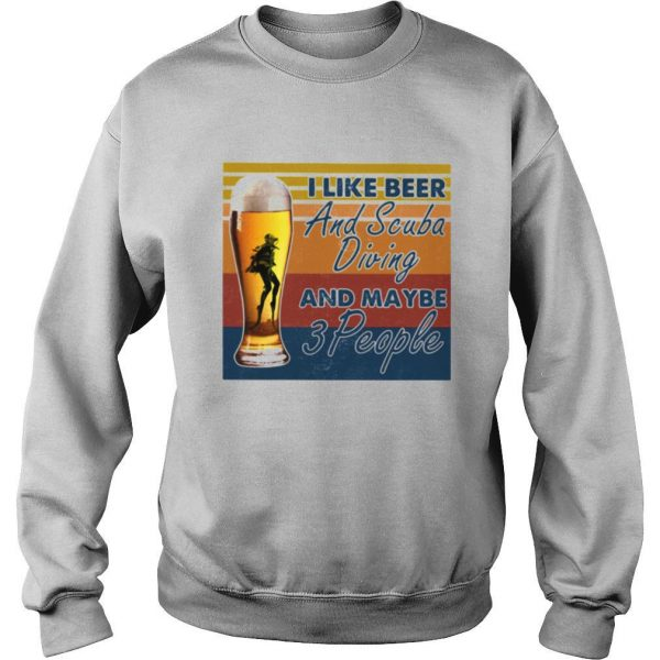 I Like Beer And Scuba Diving And Maybe 3 People Vintage shirt