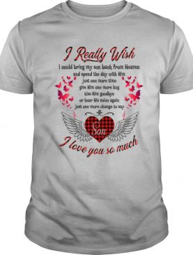 I Really Wish Son I Love You So Much shirt