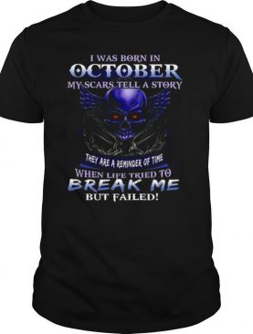 I Was Born In October My Scars Tell A Story When Life Tried To Break Me shirt