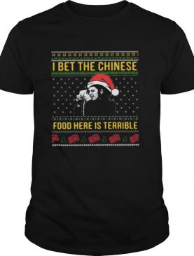 I bet the Chinese food here is terrible Ugly Christmas shirt