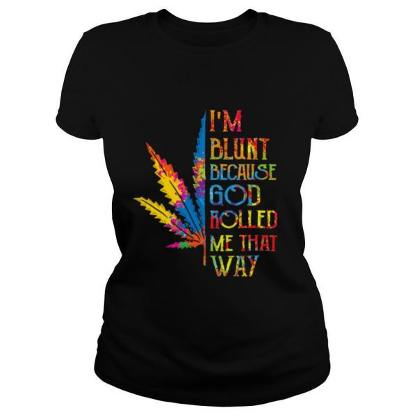 I'm Blunt Because God Rolled Me That Way Hippie Stoner Girl Cannabis shirt