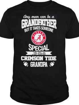 It takes someone special to be an alabama crimson tide grandpa shirt