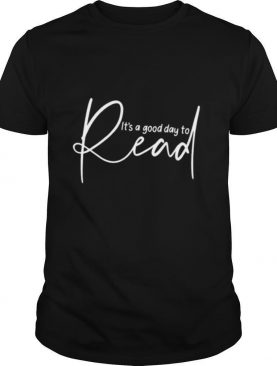 Its A Good Day To Read shirt