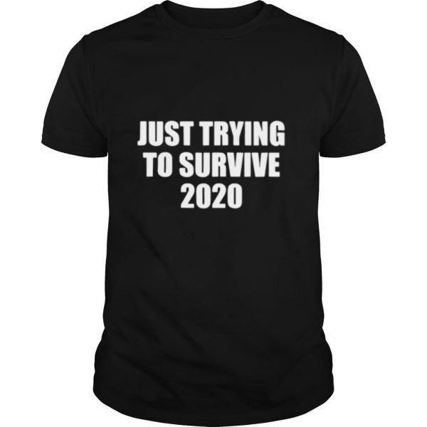 Just Trying To Survive 2020 tshirt