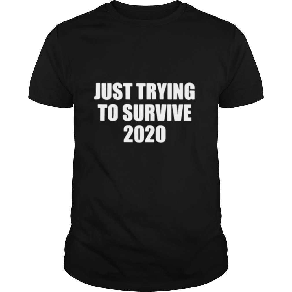 Just Trying To Survive 2020 tshirt0