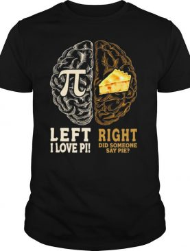 Left I Love Pi Right Did Someone Say Pie shirt