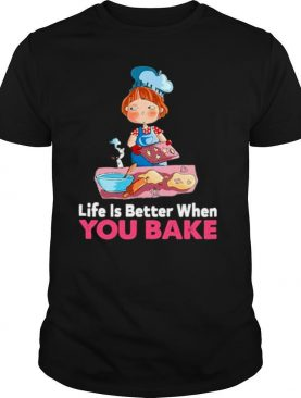 Life is better when you bake shirt