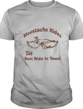 Moustache Rides 25 Cents Best Ride In Town shirt