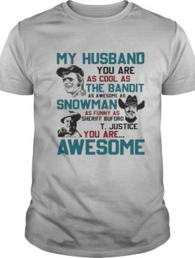 My Husband You Are As Cool As The Bandit As Awesome As Snowman As Funny As Sheriff Buford T Justice You Are Awesome shirt