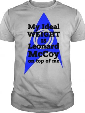 My ideal weight is Leonard Mccoy on top of me shirt