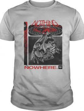 Nothing Nowhere shirt