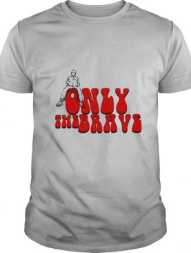 Only the brave 2021 shirt