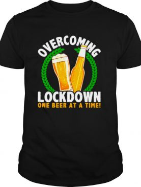 Overcoming Lockdown One Beer At A Time shirt