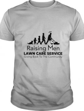 Raising men lawn care service giving back to the community shirt