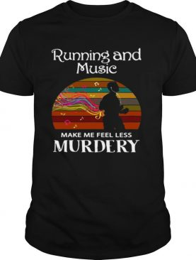 Running And Music Make Me Feel Less Murdery Vintage shirt
