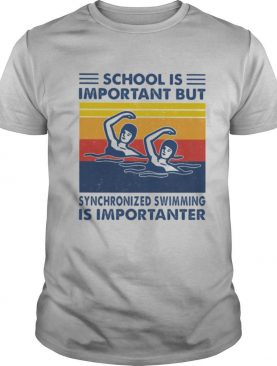 School Is Important But Synchronized Swimming Is Importanter Swimming Athlete Vintage shirt