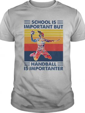 School is important but Handball is importanter vintage shirt