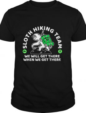 Sloth hiking team we will get there when we get there Art shirt