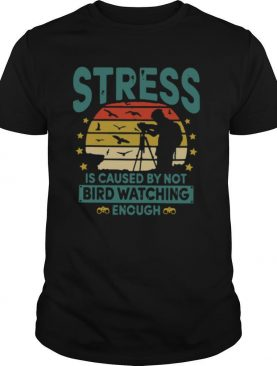 Stress Is Caused By Not Bird Watching Enough Vintage shirt
