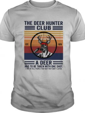 The Deer Hunter Club A Deer Has To Be Taken With One Shot I Try To Tell People That But They Don't Listen Est 1978 Vintage shirt