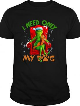 The Grinch Need Only My Dog Merry Christmas shirt